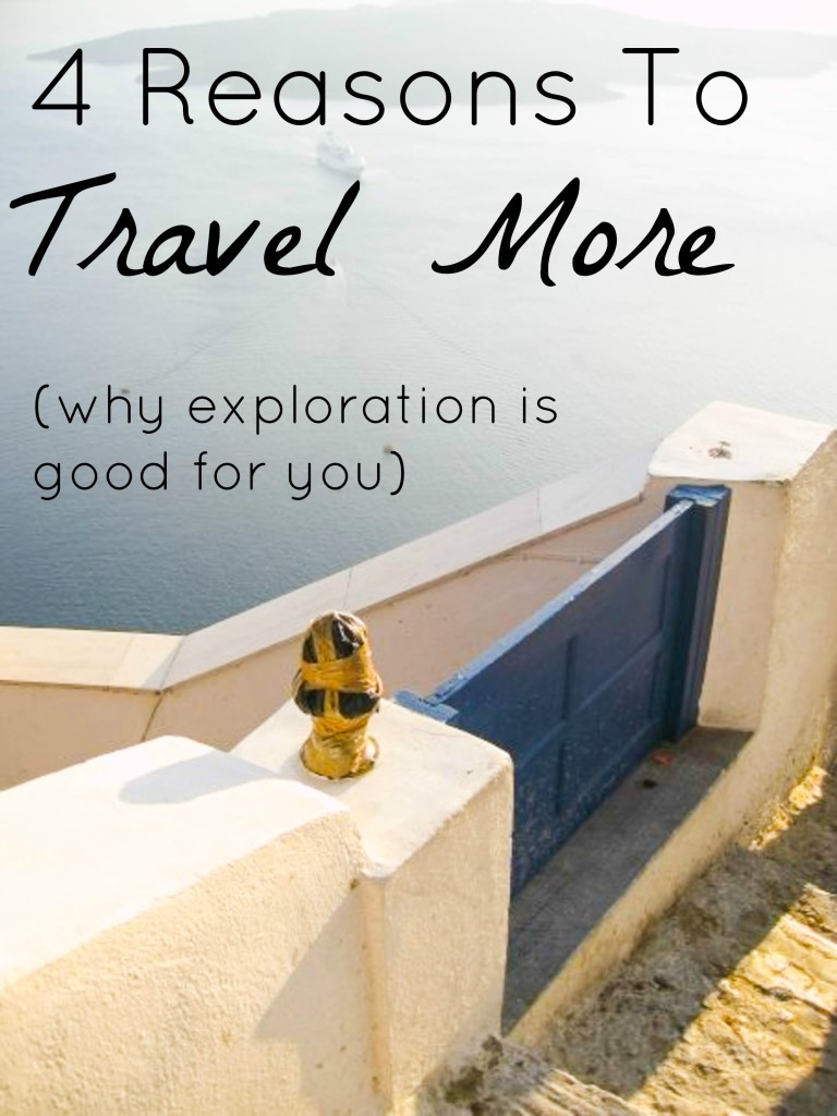 4 reasons to travel more- why exploration is good for you
