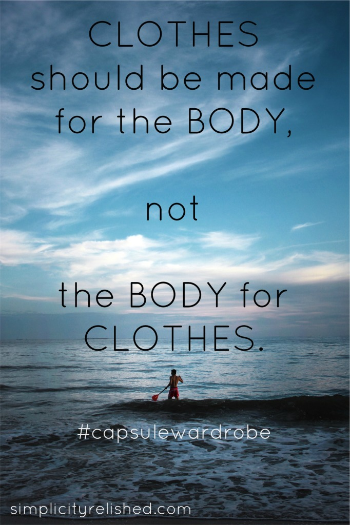 Clothes should be made for the body, not the body for clothes. Reasons to start a capsule wardrobe now!