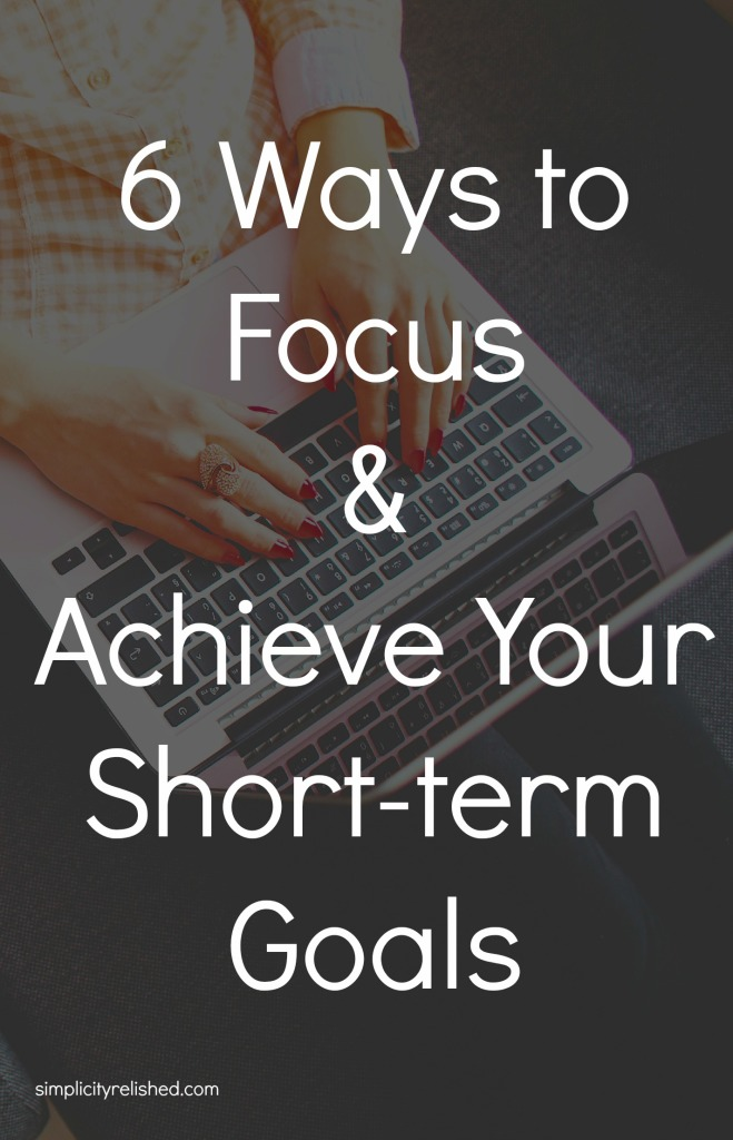 6 ways to stay focused & achieve your short-term goals