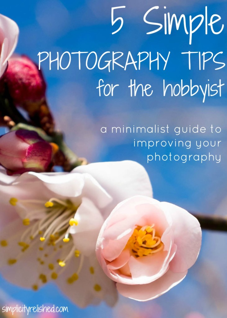 5 Simple Photography Tips for the Hobbyist- a minimalist guide to improving your photography