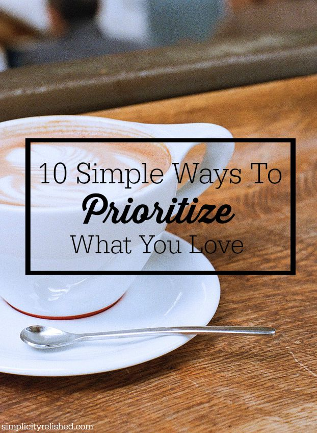 10 Simple Ways to Prioritize What You love