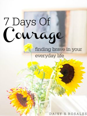 7 Days of Courage: Finding Brave in Your Everyday Life