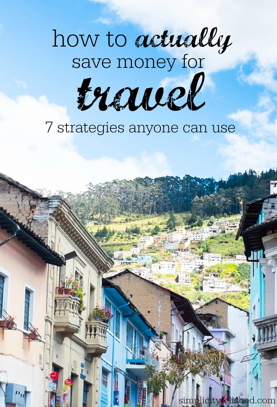 How to actually save money for travel- 7 steps towards reaching your vacation goals