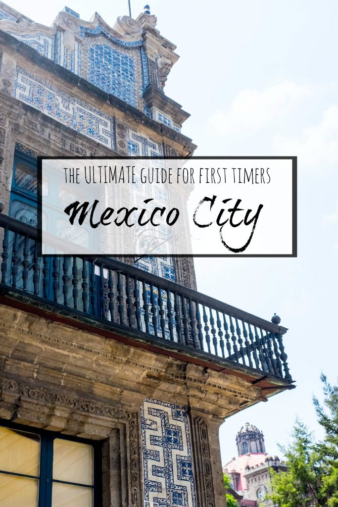 The ultimate guide to Mexico City for first timers- everything you need to know about your visit