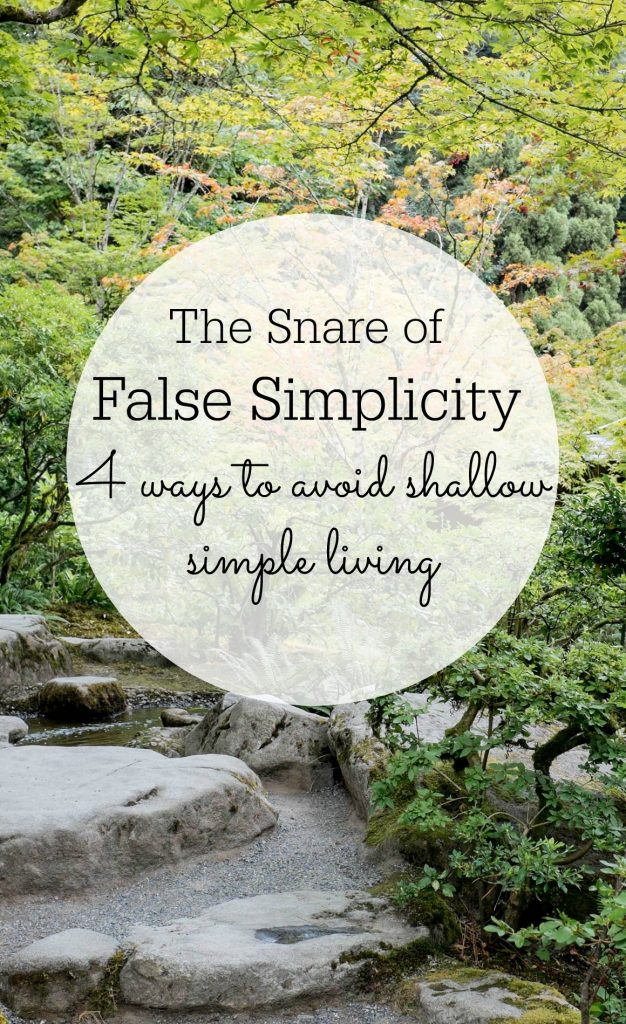 The snare of false simplicity- how to avoid shallow simple living