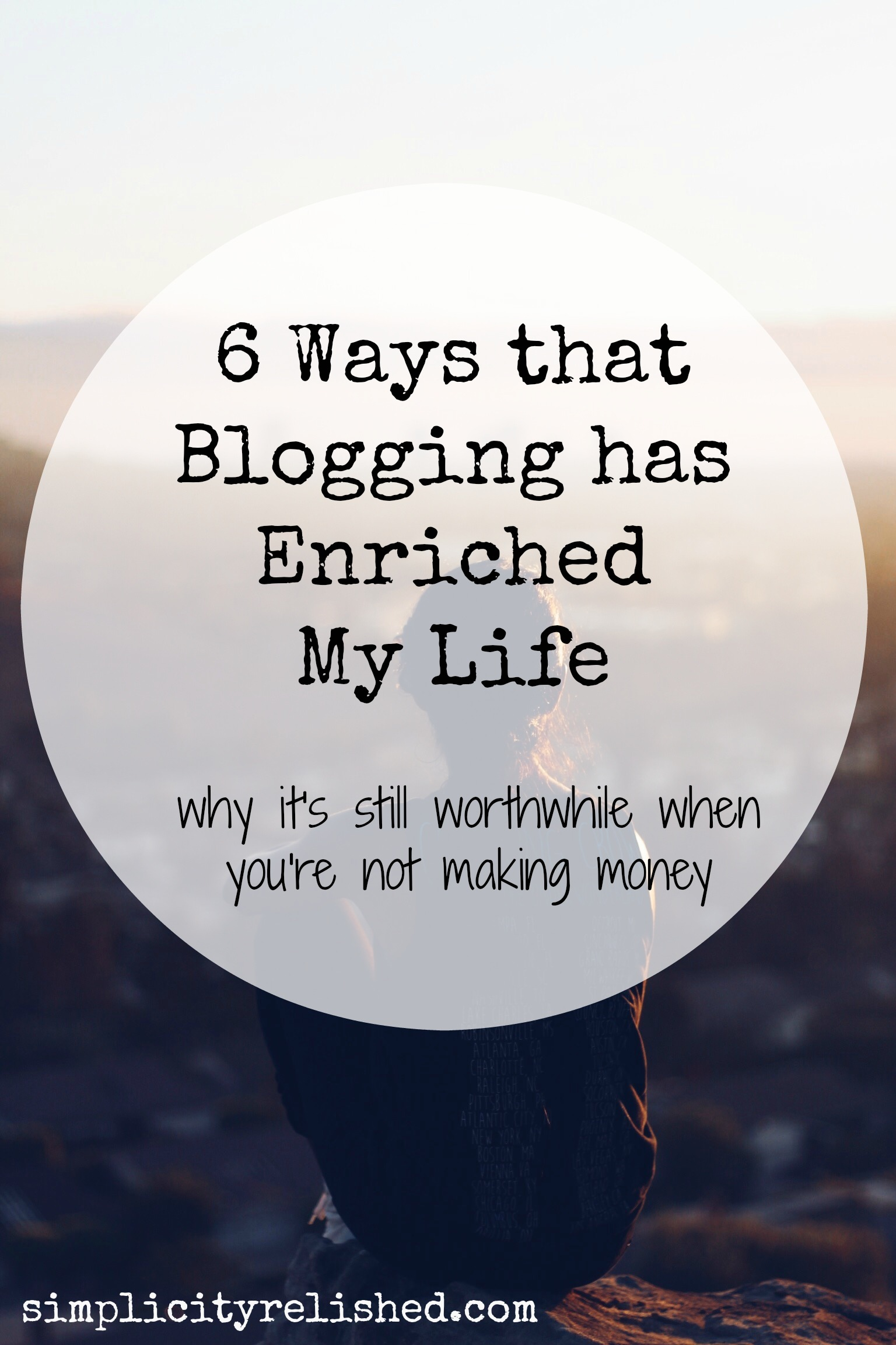6 Ways that Blogging has Enriched my Life | Simplicity Relished