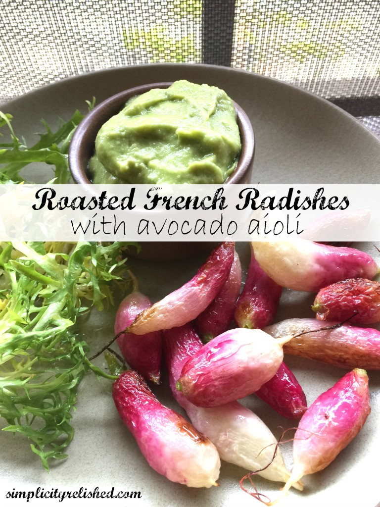 Roasted French Radishes with Avocado Aioli - the perfect vegan lunch for seasonal dining