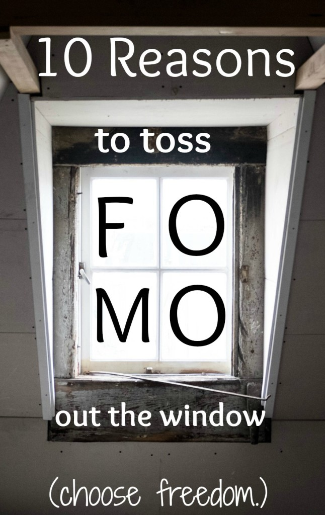 10 reasons to toss FOMO out the window- why you will never find freedom when you are constantly afraid of missing out