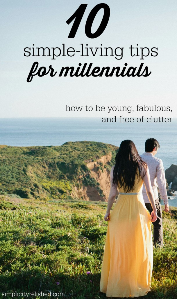 10 Simple-Living Tips for Millennials- How to be young, fabulous, and free of clutter