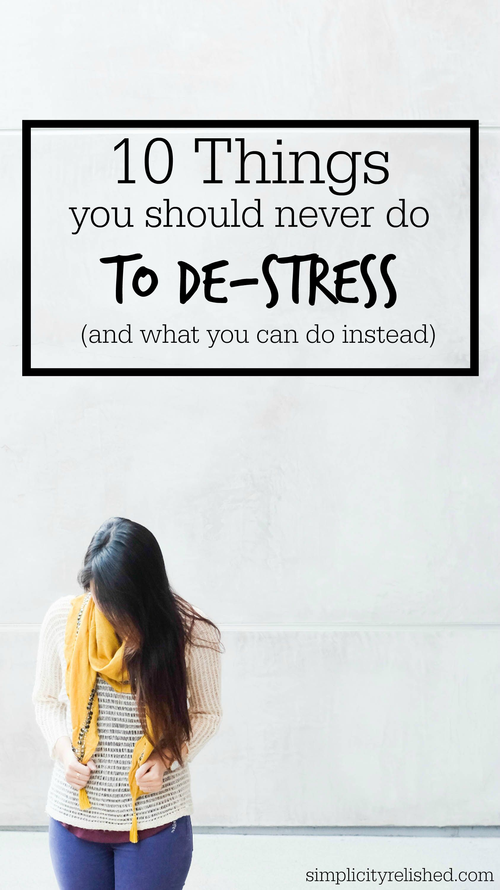 10 things you should never do to eliminate stress- and what you can do instead