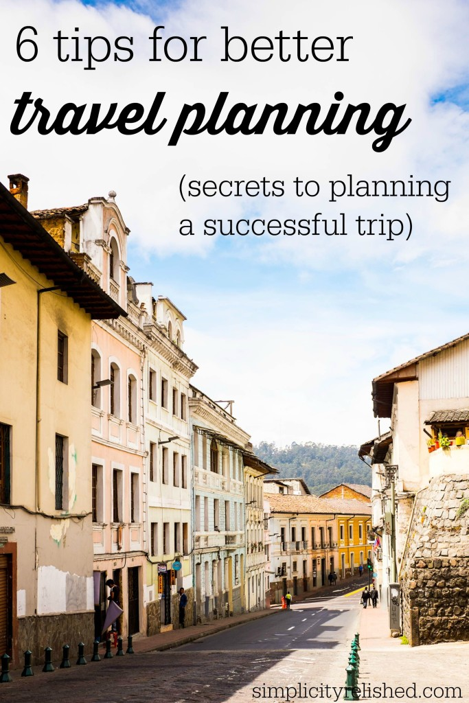 6 tips for better travel planning- secrets to planning a successful trip
