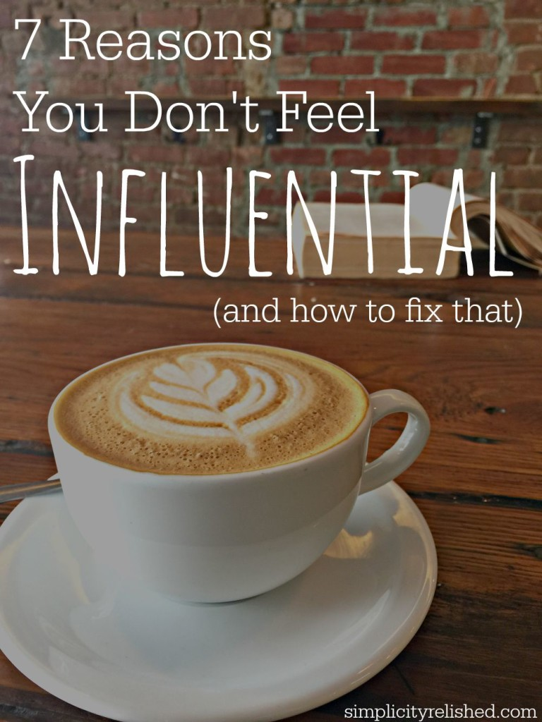 7 Reasons You Dont Feel Influential - and how to fix that