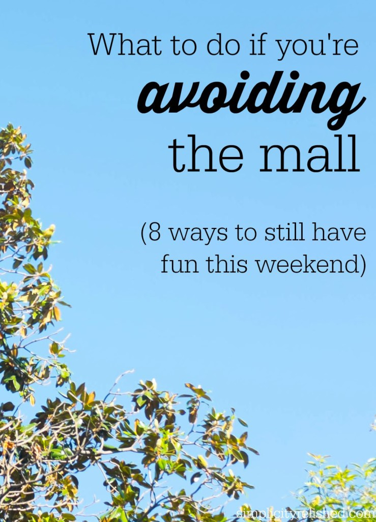 what to do if you are avoiding the mall this weekend- 8 fun ideas