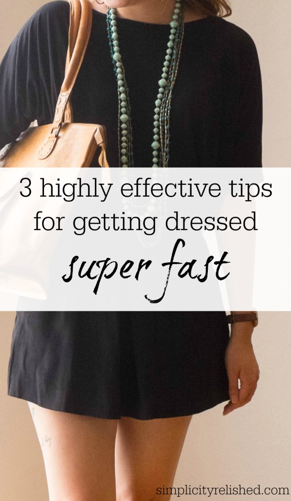 How to actually get dressed quickly- 3 tips that work every time