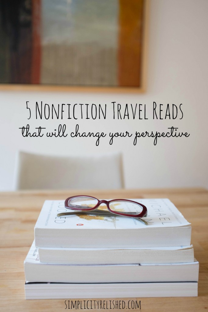 My favorite nonfiction travel reads- books that will change your perspective