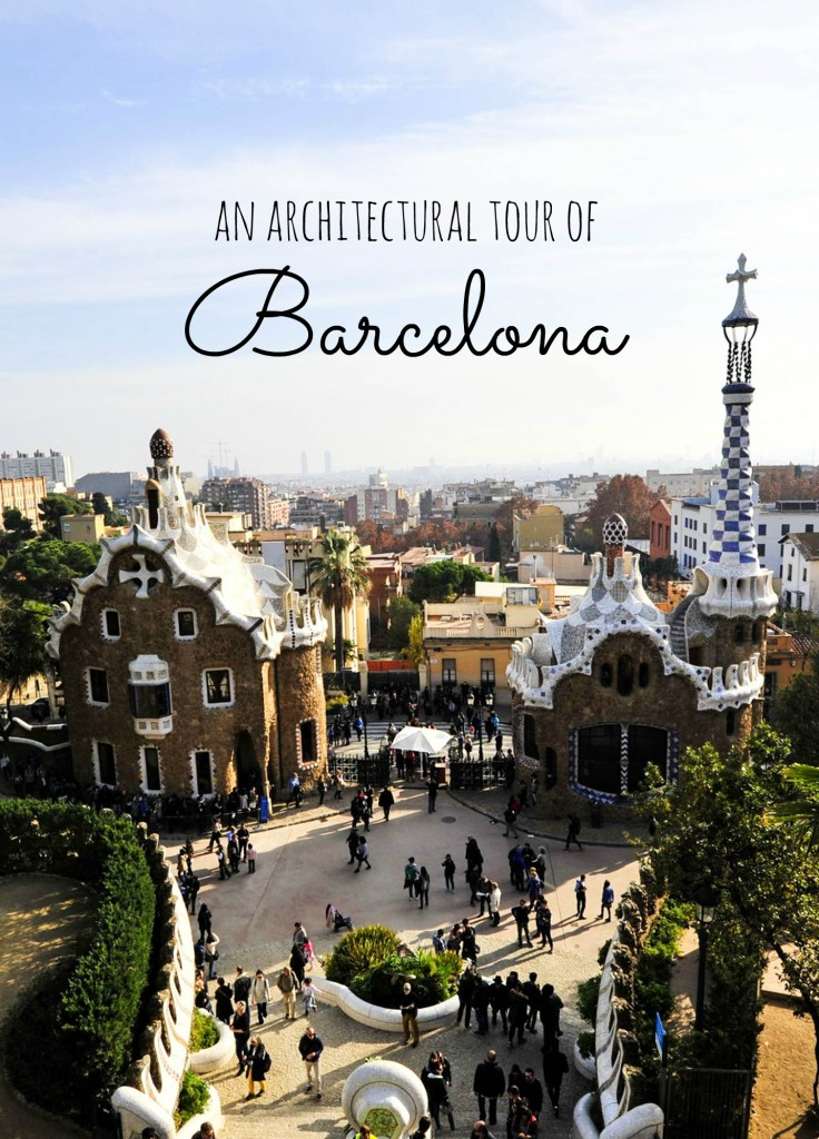 an architectural tour of Barcelona- where to visit if you are there to see the highlights