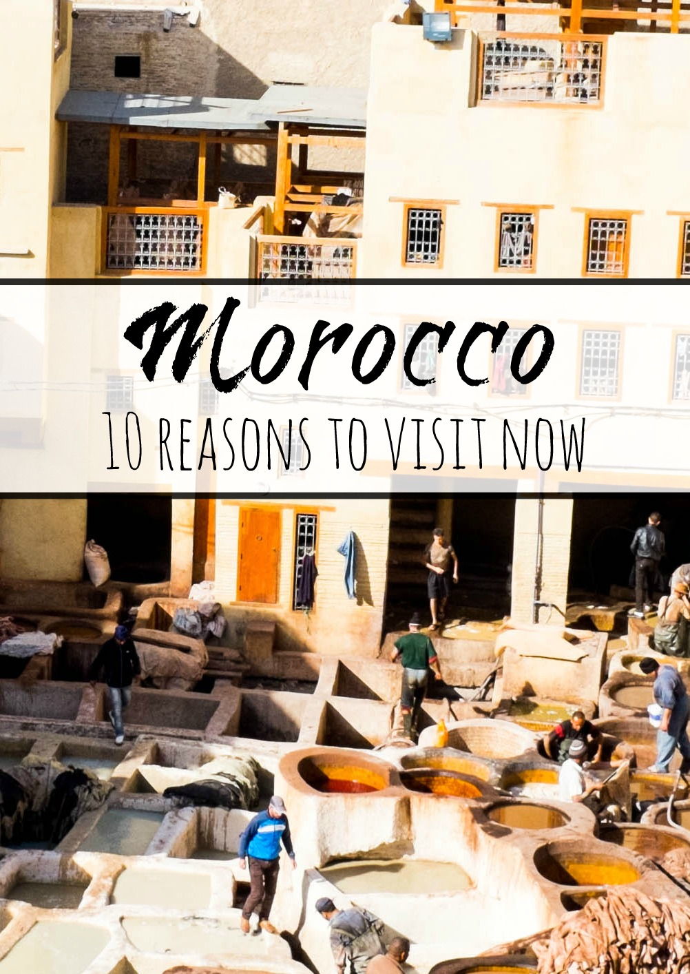 10 reasons to visit Morocco now- why you should consider Morocco as your next destination