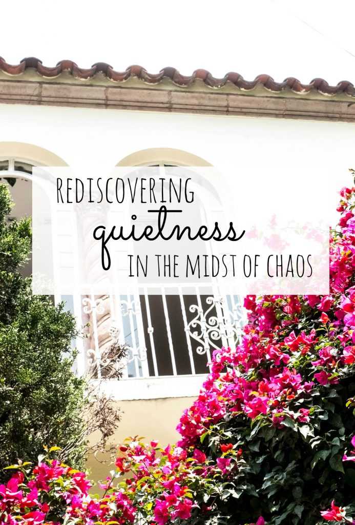 rediscovering quietness in the midst of chaos