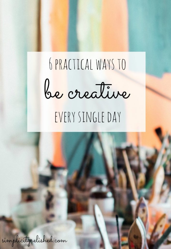 6-practical-ways-to-be-creative-everyday-how-to-cultivate-creativity-daily